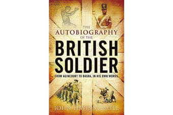 The Autobiography of the British Soldier -John Lewis-Stempel History Book