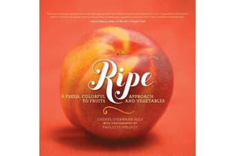 Ripe: A Fresh, Colorful Approach to Fruits and Vegetables - Cooking Book
