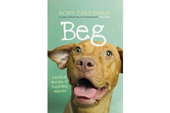 Beg: A Radical New Way of Regarding Animals -Rory Freedman Science Book
