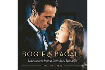 Bogie & Bacall: Love Lessons from a Legendary Romance - Performing Arts Book
