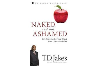Naked and Not Ashamed: It's Time to Reveal What God Longs to Heal - Religion