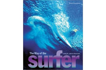 Way of the Surfer, The:Living It, 1935 to Tomorrow Sports & Recreation Book