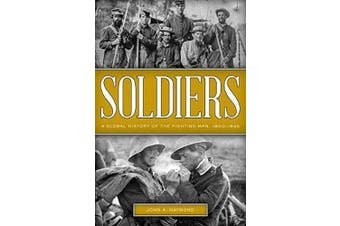 Soldiers: A Global History of the Fighting Man, 1800-1945 Aus Stock