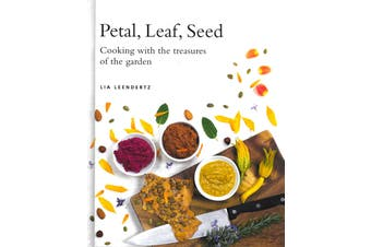 Petal, Leaf, Seed: Cooking with the Treasures of the garden - Cooking Book