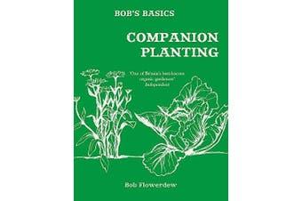 Bob's Basics: Companion Planting -Bob Flowerdew Home & Garden Book Aus Stock