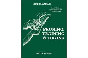 Bob's Basics: Pruning and Tidying -Bob Flowerdew Home & Garden Book Aus Stock