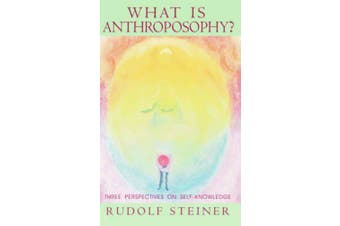 What Is Anthroposophy?: Three Spiritual Perspectives on Self-Knowledge
