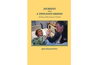 Journeys with a Thousand Heroes: A Child Oncologist's Story - Science Book