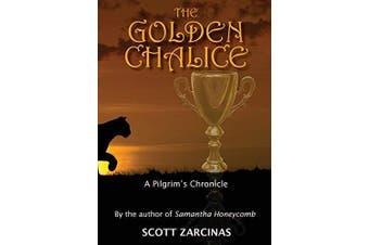 The Golden Chalice: A Pilgrim's Chronicle -Zarcinas, Scott Fiction Book