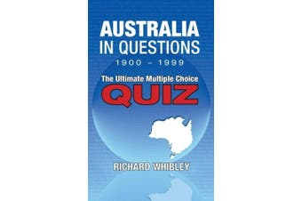 Australia in Questions, 1900 - 1999: The Ultimate Multiple Choice Quiz