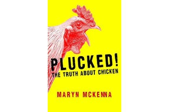 Plucked!: The Truth About Chicken -Maryn McKenna Science Book Aus Stock