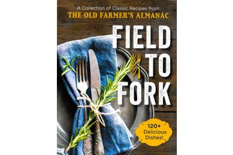 Field to Fork - A Collection of Recipes From the Old Farmer's Almanac - Cooking
