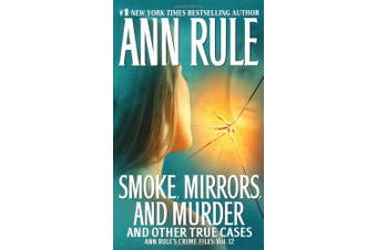 Smoke, Mirrors, and Murder: And Other True Cases (Ann Rule's Crime Files)