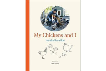 My Chickens and I -Isabella Rossellini,Patrice Casanova Photography Book