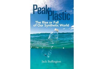 Peak Plastic: The Rise or Fall of Our Synthetic World Aus Stock