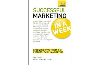 Marketing In A Week: Be A Successful Marketer In Seven Simple Steps - Business