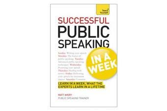 Public Speaking In A Week: Presentation Skills In Seven Simple Steps - Business
