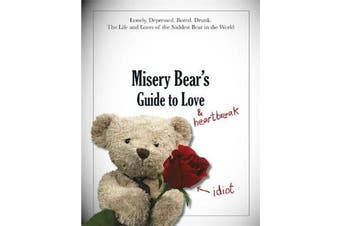 Misery Bear's Guide to Love... and Heartbreak -Bear, Misery Humour Book