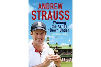 Andrew Strauss: Winning the Ashes Down Under: Coming out on Top Aus Stock