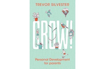 Grow!: Personal development for parents -Silvester, Trevor Health & Wellbeing