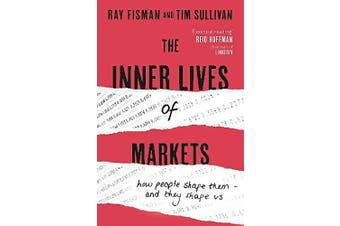 The Inner Lives of Markets: How People Shape Them - And They Shape Us Aus Stock