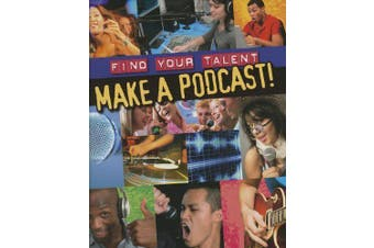 Find Your Talent: Make a Podcast! (Find Your Talent) - Children's Book