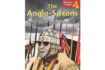 Britain in the Past: Anglo-Saxons (Britain in the Past) - History Book