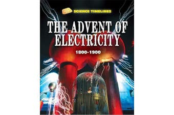 Science Timelines: The Advent of Electricity: 1800-1900 (Science Timelines)