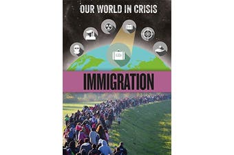Our World in Crisis: Immigration (Our World in Crisis) - Social Book Aus Stock