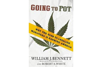 Going to Pot: Why the Rush to Legalize Marijuana Is Harming America - Politics