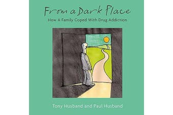 From a Dark Place: How a Family Coped with Drug Addiction - Psychology Book