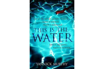 This Is The Water -Yannick Murphy Fiction Novel Book Aus Stock