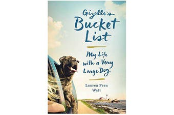 Gizelle's Bucket List: My Life With A Very Large Dog - Home & Garden Book
