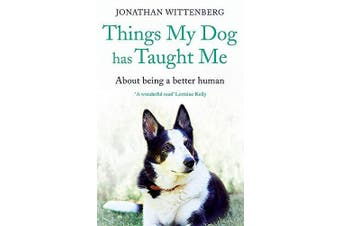 Things My Dog Has Taught Me: About being a better human - Home & Garden Book