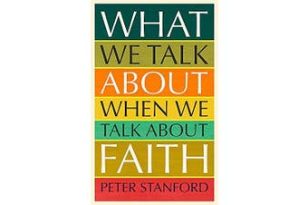 What We Talk about when We Talk about Faith -Peter Stanford Religion Book