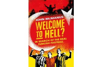 Welcome to Hell?: In Search of the Real Turkish Football - Travel Book