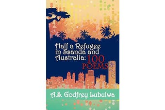 Half a Refugee in Ssanda and Australia: 100 Poems - Poetry Book Aus Stock