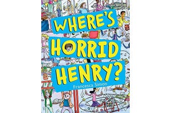Where's Horrid Henry?: Horrid Henry -Francesca Simon,Tony Ross Children's Book
