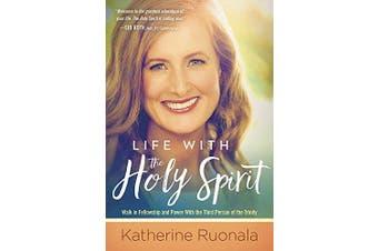 Life with the Holy Spirit: Enjoying Intimacy with the Spirit of God - Religion