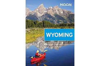 Moon Wyoming (Second Edition): With Yellowstone & Grand Teton National Parks
