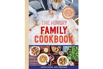 The Hungry Family Cookbook: Healthy, Quick & Delicious Food - Cooking Book