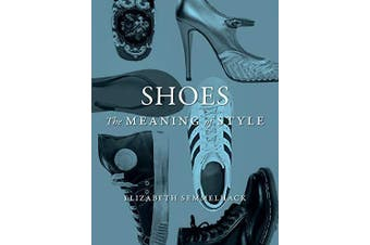 Shoes: The Meaning of Style -Semmelhack, Elizabeth Art Book Aus Stock