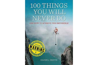 100 Things You Will Never Do: And How to Achieve the Impossible - General Book