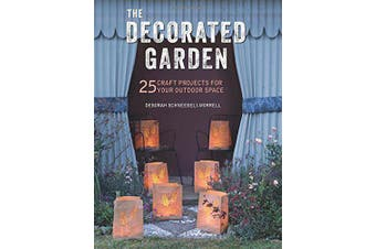 The Decorated Garden: 25 Craft Projects for Your Outdoor Space - Home & Garden