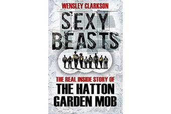 Sexy Beasts: The Inside Story of the Hatton Garden Heist - Crime Book Aus Stock