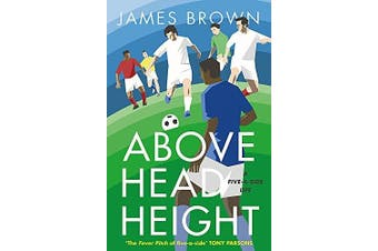 Above Head Height: A Five-A-Side Life -James Brown Sports & Recreation Book