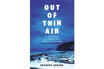 Out of Thin Air: A True Story Of Impossible Murder In Iceland - Crime Book