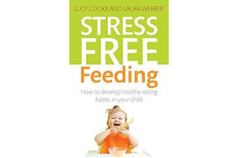 Stress-Free Feeding: How to develop healthy eating habits in your child