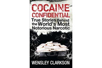 Cocaine Confidential: True Stories Behind the World's Most Notorious Narcotic