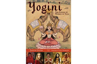 Yogini: Women Visionaries of the Yoga World -Janice Gates Social Sciences Book